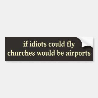 Si los idiotas podrían volar, las iglesias serían  pegatina para auto