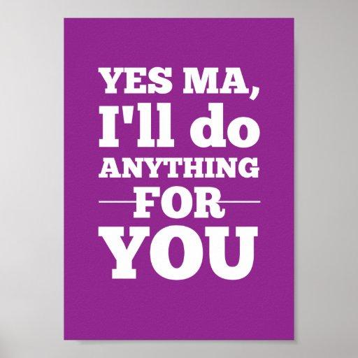 Sí mA, haré cualquier cosa para usted Poster