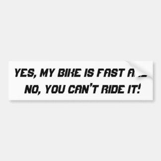 ¡Sí, mi bici es rápida y no, usted no puede montar Pegatina De Parachoque