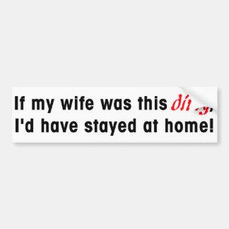 Si mi esposa fuera este sucia, habría permanecido pegatina para auto