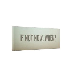 Si no ahora, cuando decoración de la pared lienzo envuelto para galerías