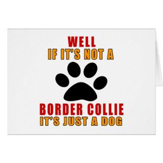 Si no es es apenas perro del BORDER COLLIE Tarjeta De Felicitación