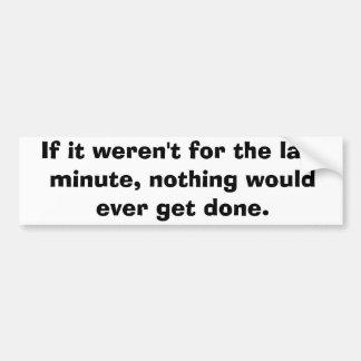 Si no estaba para el de última hora… pegatina de parachoque