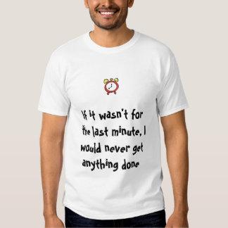 Si no estuviera para el minutute pasado, nunca. camisas