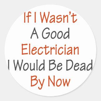 Si no fuera los buenos electricistas sería muerto pegatina redonda