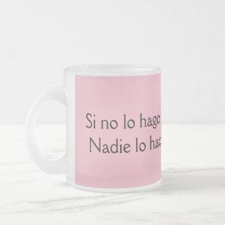 Si no lo hago yo nadie lo hace frosted glass coffee mug