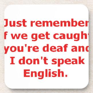 Si nos cogen, usted es sordo y no hablo… posavasos de bebida
