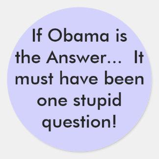Si Obama es la respuesta…  Debe tener beenone… Pegatina Redonda