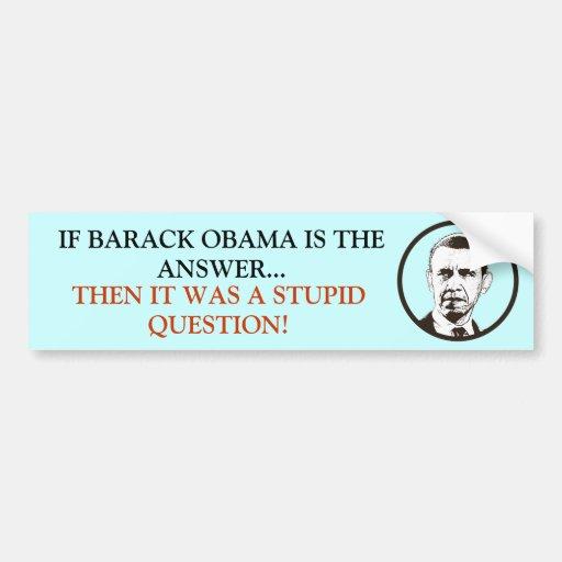 ¡Si Obama es la respuesta era un estúpido pregunta Etiqueta De Parachoque