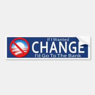 Si quisiera el cambio iría al banco - Obama Pegatina Para Auto