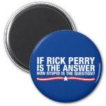 si Rick Perry es la respuesta, cómo es estúpido es Imanes