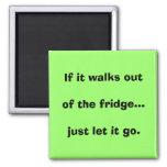 Si sale del refrigerador… acaba de dejarlo ir imán de frigorifico