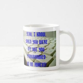 Sí, sé, cuando usted era mi edad… taza de café