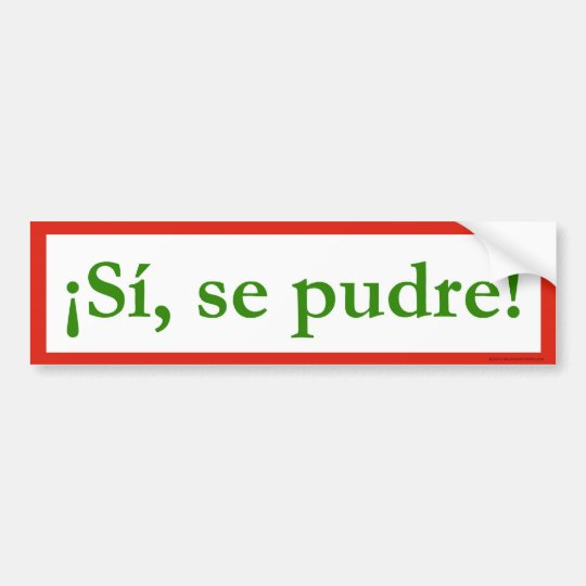 si se pudre puede yes i can obama bumper sticker