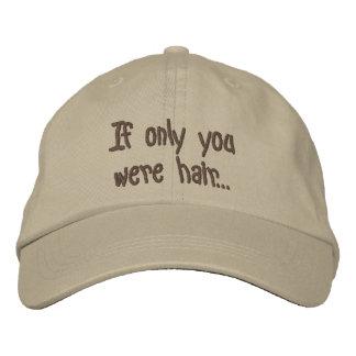 Si solamente usted era pelo… gorra de béisbol bordada