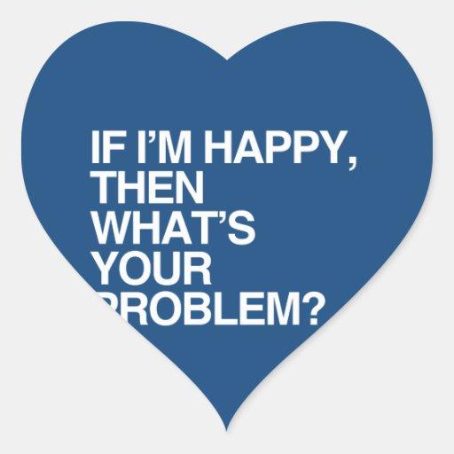 SI soy FELIZ ENTONCES CUÁL ES SU PROBLEMA - .png Pegatina En Forma De Corazón