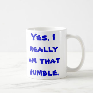 Sí. Soy realmente ése humilde Taza De Café