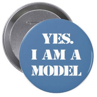 Sí. Soy un modelo Pin Redondo 10 Cm