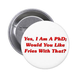 ¿Sí, soy un PhD usted tengo gusto de las fritadas  Pin Redondo De 2 Pulgadas