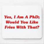 ¿Sí, soy un PhD usted tengo gusto de las fritadas  Alfombrilla De Ratón