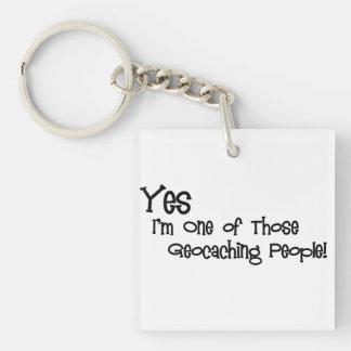 ¡Sí, soy uno de esa gente de Geocaching! Llavero Cuadrado Acrílico A Una Cara