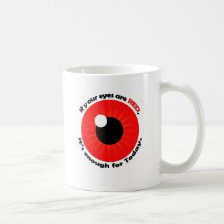 ¡Si sus ojos son rojos, es bastante! Taza De Café