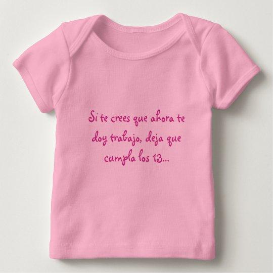 Si te crees que ahora te doy trabajo, deja que ... baby T-Shirt