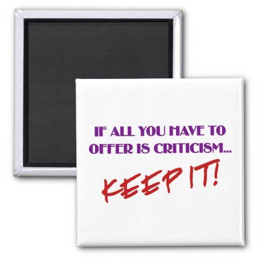 Si todas lo que usted tiene que ofrecer son crític imán para frigorifico