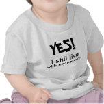 ¡SÍ! Todavía vivo con mis padres Camiseta