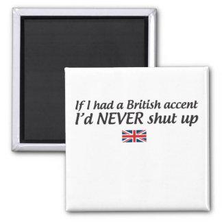 Si tuviera un acento británico nunca cerraría para imán cuadrado