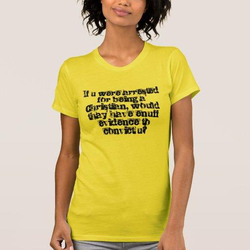 Si u fuera arrestado para ser un cristiano,… camiseta