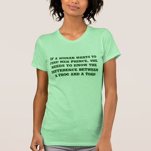 si una mujer quiere encontrar a su príncipe… camisetas