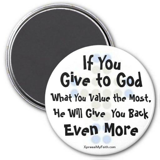 """""""Si usted da a dios qué usted valora la mayoría """" Imán Para Frigorifico"""