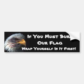 Si usted debe quemar nuestra bandera, envuelva ... pegatina para auto