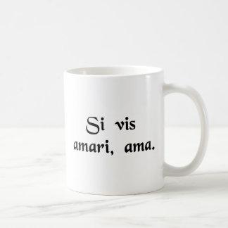 Si usted desea ser amado, ame taza