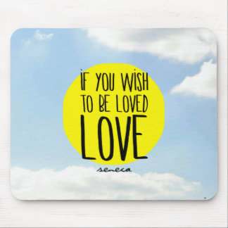 """""""Si usted desea ser amado, cita del Seneca del Mousepads"""