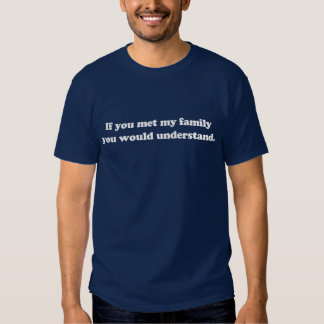 Si usted encontrara a mi familia usted entendería polera
