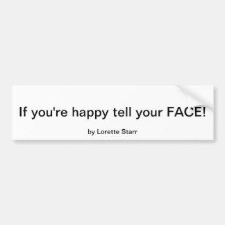 "¡""Si usted es feliz diga su CARA! por Lorette Star Etiqueta De Parachoque"