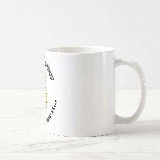 Si usted es feliz y usted lo sabe taza
