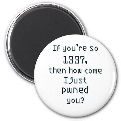 ¿Si usted es tan 1337, después como se hace acabo  Imán De Frigorífico