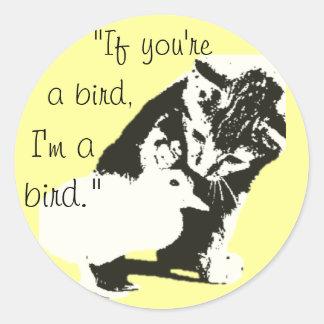 """""""si usted es un pájaro, soy un pájaro"""" lindo pegatina redonda"""