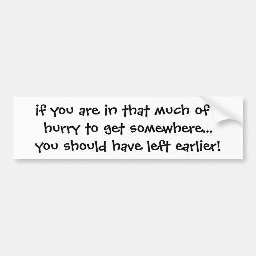 si usted está en que mucha de una prisa para conse pegatina de parachoque