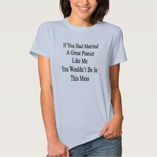 Si usted había casado a un gran pianista como mí tee shirts