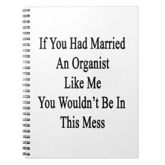Si usted había casado a un organista como mí usted spiral notebooks