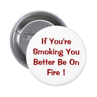 ¡Si usted le está fumando mejor árdase! Pin Redondo De 2 Pulgadas
