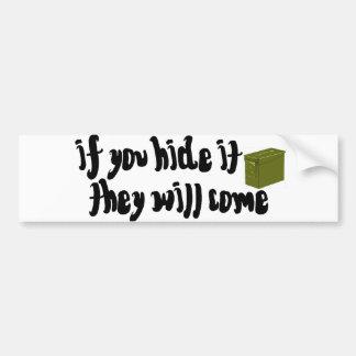 ¡Si usted lo oculta, vendrán! Pegatina Para Auto