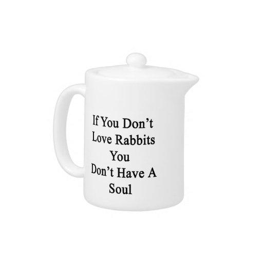 Si usted no ama conejos usted no tiene un alma