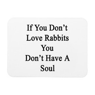 Si usted no ama conejos usted no tiene un alma iman