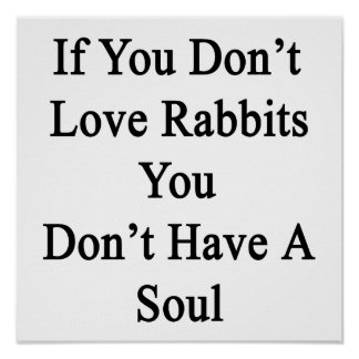 Si usted no ama conejos usted no tiene un alma posters