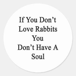 Si usted no ama conejos usted no tiene un alma etiquetas redondas